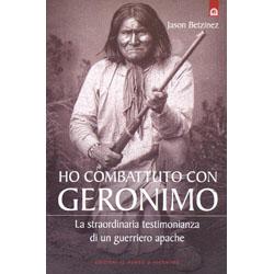 Ho Combattuto con GeronimoLa straordinaria testimonianza di un guerriero apache.