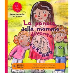 La Pancia della Mamma Diventa RotondaIl libro per bambini che spiega il concepimento e la gravidanza