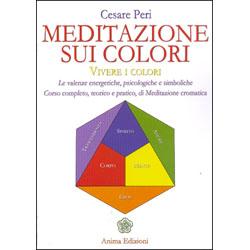 Meditazione sui ColoriLe valenze energetiche, psicologiche e simboliche dei colori - Corso completo, teorico e pratico, di meditazione cromatica.