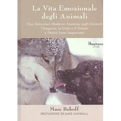 La Vita Emozionale degli Animali Uno scienziato moderno esamina negli animali l'empatia, la gioia e il dolore e perchè sono importanti