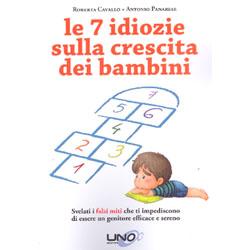 le 7 Idiozie sulla Crescita dei BambiniSvelati i falsi miti che ti impediscono di essere un genitore efficace e sereno