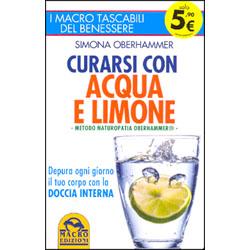 Curarsi Con Acqua e LimoneMetodo naturopatia Oberhammer - Depura ogni giorno il tuo corpo con la doccia interna
