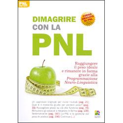Dimagrire Con La PNLRaggiungere il peso ideale e rimanere in forma grazie alla programmazione neuro-linguistica