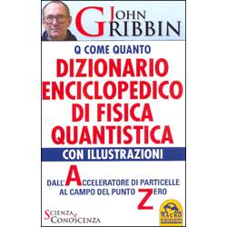 Q come Quanto - Dizionario Enciclopedico di Fisica QuantisticaDall'accelleratore di particelle al campo del punto Zero