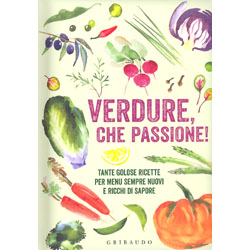 Verdure, che Passione!Tante golose ricette per menu sempre nuovi e ricchi di sapore