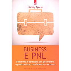 Business e PNLStrumenti e strategie per potenziare organizzazione, rendimento e successo