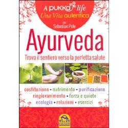 Ayurveda - Trova il tuo Sentiero verso la Perfetta Salute Costituzione - Nutrimento - Purificazione - Ringiovanimento - Forza e quiete - Ecologia - Relazioni - Esercizi