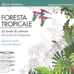 Foresta TropicaleAlbum antistress: 45 tavole da colorare e 45 tavole da disegnare