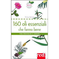160 Oli Essenziali che Fanno BenePer prevenire e Curare