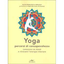 Yoga - Percorsi di ConsapevolezzaConoscere se stessi e ritrovare l'energia interiore