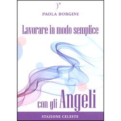 Lavorare in Modo Semplice con gli Angeli