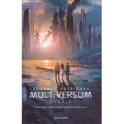 Multiversum UtopiaLa fine di ogni viaggio è il primo respiro di un mondo nuovo