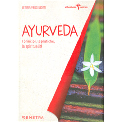 Ayurveda - I Principi le Pratiche la Spiritualità