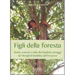Figli della ForestaStoria, scienza e mito dei bambini selvaggi da Mowgli al bambino dell'Aveyron