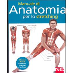 Manuale di Anatomia per lo Stretching50 esercizi illustrati di stretching rinforzante e tonificante