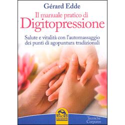 Il Manuale Pratico di DigitopressioneSalute e vitalità con l'automassaggio dei punti di agopuntura tradiziona