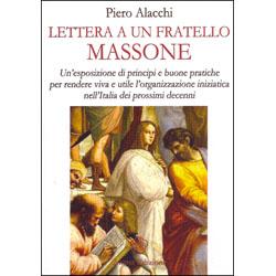 Lettera a un Fratello MassoneUn'esposizione di principi e buone pratiche per rendere viva e utile l'organizzazione iniziatica nell'Italia dei prossimi decenni