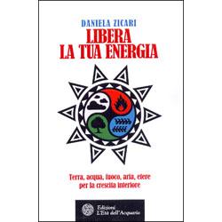 Libera la tua EnergiaTerra, acqua, fuoco, aria, etere per la crescita interiore