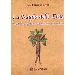 La Magia delle ErbeStoria, folklore, incantesimi - La guida della strega moderna