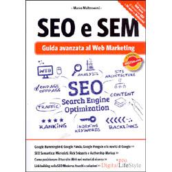 Seo e Sem Guida Avanzata al Web MarketingLa guida avanzata all'arte del posizionamento dei siti web nei motori di ricerca