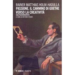 Passione il Cammino di Goethe Verso la CreativitàUna psicobiografia