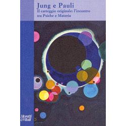 Jung e PauliIl carteggio originale: l'incontro tra Psiche e Materia