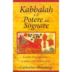 Kabbalah e il Potere del SognareCome risvegliarsi a una vita visionaria