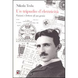 Un Tripudio di ElettricitàVisioni e lettere di un genio