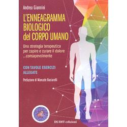 L'Enneagramma Biologico del Corpo UmanoUna strategia terapeutica per capire e curare il dolore ...consapevolmente