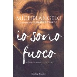 Michelangelo Io Sono FuocoAutobiografia di un genio