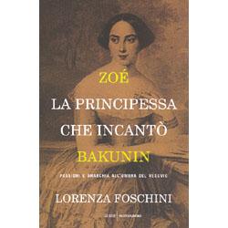 Zoé la Principessa che Incantò BakuninPassioni e anarchia all'ombra del Vesuvio