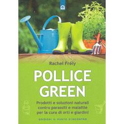 Pollice GreenProdotti e soluzioni naturali contro parassiti e malattie per la cura di orti e giardini