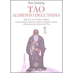 Tao Alimento dell'AnimaPer una vita senza stress. Come eliminare sentimenti negativi, sofferenza mentale e fisica attraverso la pratica del tao