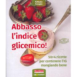 Abbasso l'Indice Glicemico!50 + 4 ricette per contenere l'i.g. mangiando bene