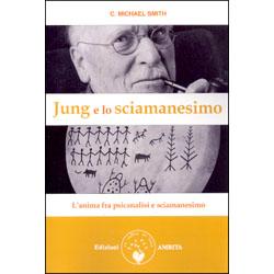 Jung e lo SciamanesimoL'anima fra psicanalisi e sciamani
