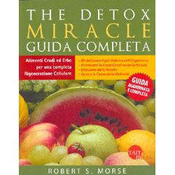 The Detox Miracle Guida CompletaAlimenti crudi ed erbe per una completa rigenerazione cellulare