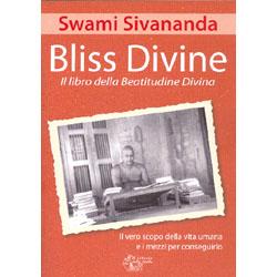 Bliss Divine - Il libro della Beatitudine DivinaIl vero scopo della vita umana e i mezzi per conseguirlo