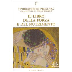 Il Libro della Forza e del NutrimentoI ortatori di presenza canalizzati da Paola Borgini