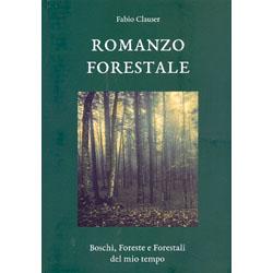 Romanzo ForestaleBoschi, foreste e forestali del mio tempo