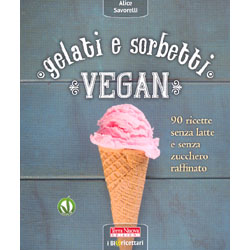 Gelati e Sorbetti Vegan90 ricette senza latte e senza zucchero raffinato
