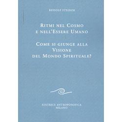 Ritmi del Cosmo e nell'Essere UmanoCome si giunge alla visione del mondo spirituale?