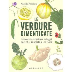 Le Verdure DimenticateConoscere e cucinare ortaggi antichi, insoliti e curiosi