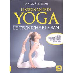 L'Insegnante di YogaLe tecniche e le basi - La guida fondamentale per l'insegnamento dello Yoga