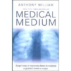 Medical MediumScopri cosa si nasconde dietro le malattie e guarisci mente e corpo