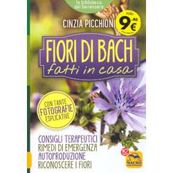 Fiori di Bach Fatti in CasaConsigli terapeutici, rimedi di emergenza, autoproduzione, riconoscere i fiori
