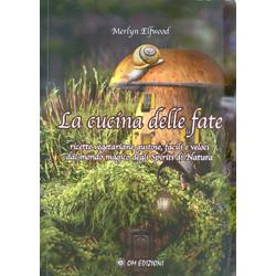 La Cucina delle FateRicette vegetariane gustose, facili e veloci dal mondo magico degli spiriti della natura