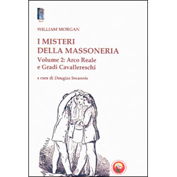 I Misteri della Massoneria - Volume 2 Arco reale e gradi cavallereschi