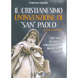 Il Cristianesimo - Un'Invenzione di San PaoloUna storia di violenze, reinterpretazioni, mistificazioni e inganni