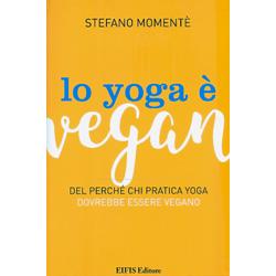 Lo Yoga è VeganDel perché chi pratica yoga dovrebbe essere vegano