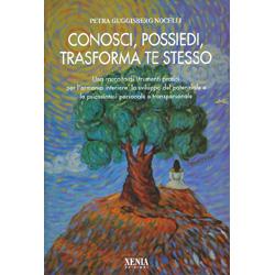 Conosci Possiedi Trasforma Te StessoUna raccolta di strumenti pratici per l'armonia interiore, lo sviluppo del potenziale e la psicosintesi personale e transpersonale